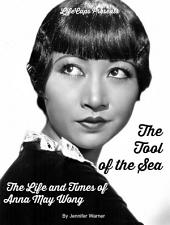 The Tool of the Sea: The Life and Times of Anna May Wong