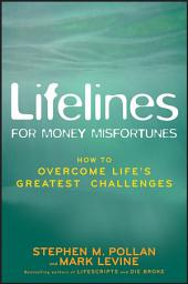 Lifelines for Money Misfortunes: How to Overcome Life's Greatest Challenges