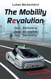 The Mobility Revolution: Zero Emissions, Zero Accidents, Zero Ownership