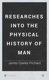 Researches Into the Physical History of Man
