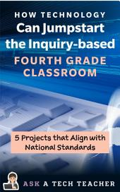 How Technology Can Jumpstart the Inquiry-based Fourth Grade Classroom: 5 Lessons