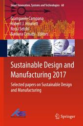 Sustainable Design and Manufacturing 2017: Selected papers on Sustainable Design and Manufacturing