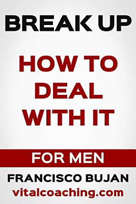 Break Up   How To Deal With It   For Men