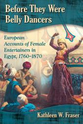 Before They Were Belly Dancers: European Accounts of Female Entertainers in Egypt, 1760–1870