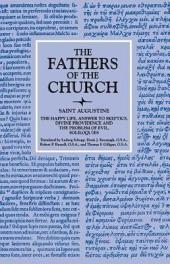 The Happy Life; Answer to Skeptics; Divine Providence and the Problem of Evil; Soliloquies (The Fathers of the Church, Volume 5)