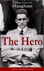 "The Hero (Classic Unabridged Edition): One of the first novels by a prolific British Playwright, Novelist and Short Story writer, author of ""The Painted Veil"", ""Of Human Bondage"", ""Cakes and Ale"", ""The Magician"" and ""The Moon and Sixpence"""