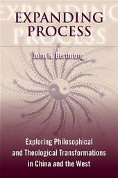 Expanding Process: Exploring Philosophical and Theological Transformations in China and the West