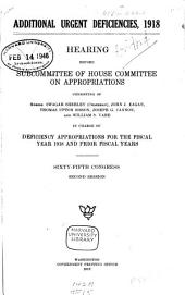 Additional Urgent Deficiencies, 1918: Hearing Before Subcommittee of House Committee on Appropriations ... in Charge of Deficiency Appropriations for the Fiscal Year 1918 and Prior Fiscal Years. Sixty-fifth Congress, Second Session