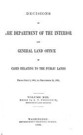 Decisions of the Department of the Interior and the General Land Office in Cases Relating to the Public Lands: Volume 13