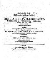 Disp. iur.-polit. de iure ac privilegio Serenissimorum principum electorum et ducum Saxoniae de non appellando