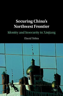 Securing China s Northwest Frontier PDF