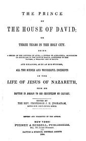 The Prince of the House of David: Or, Three Years in the Holy City. Being a Series of the Letters of Adina, and Relating, as by an Eye Witness, All the Scenes and Wonderful Incidents in the Life of Jesus of Nazareth, from His Baptism in Jordan to His Crucifixion on Calvary