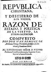 Republica christiana y destierro de los vicios: razon de estado y politica de la virtud la eterna salvacion