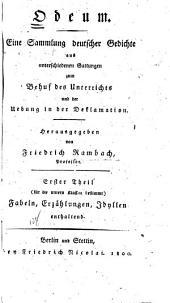 Odeum: eine Sammlung deutscher Gedichte aus unterschiedenen Gattungen zum Behuf des Unterrichts und der Uebung in der Deklamation, Band 1