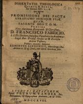 Dissertatio theologica quinta & sexta, ad Genes. XV: 1.....6. qua agitur de promissione Dei facta Abrahamo hujusque fide: Quam ... præside ... Francisco Fabricio ...