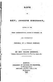 Life of Rev. Joseph Emerson: pastor of the Third Congregational church in Beverly, Ms., and subsequently principal of a female seminary