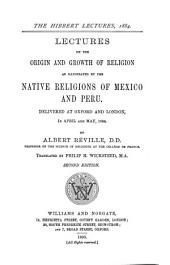 Lectures on the Origin and Growth of Religion as Illustrated by the Native Religions of Mexico and Peru: Delivered at Oxford and London, in April and May, 1884