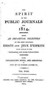 The Spirit of the Public Journals: Being an Impartial Selection of the Most Exquisite Essays and Jeux D'esprits, Principally Prose, that Appear in the Newspapers and Other Publications, Volume 18