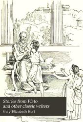 Stories from Plato and Other Classic Writers: Hesiod, Homer, Aristophanes, Ovid, Catullus, and Pliny