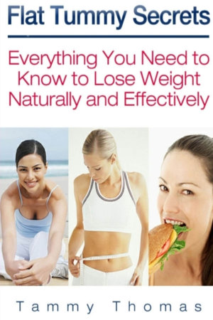 Flat Tummy Secrets: Everything You Need to Know to Lose Weight Naturally and Effectively