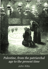Palestine, from the Patriarchal Age to the Present Time: With Introductory Chapters on the Geography and Natural History of the Country, and on the Customs and Institutions of the Hebrews