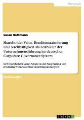 Shareholder Value, Renditemaximierung und Nachhaltigkeit als Leitbilder der Unternehmensführung im deutschen Corporate Governance-System: Der Shareholder Value-Ansatz in der Ausprägung von residualgewinnbasierten Steuerungskonzepten