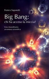 Big Bang: chi ha acceso la miccia?: Una straordinaria avventura scientifica