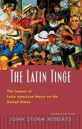 The Latin Tinge: The Impact of Latin American Music on the United States, Edition 2