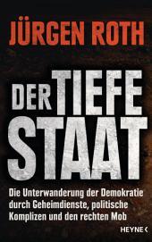 Der tiefe Staat: Die Unterwanderung der Demokratie durch Geheimdienste, politische Komplizen und den rechten Mob