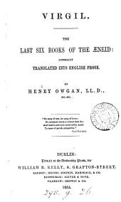 Virgil. The first (last) six books of the Æneid: literally tr. into Engl. prose, by H. Owgan