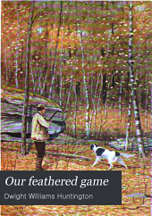 Our Feathered Game: A Handbook of the North American Game Birds