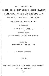 The Lives of the Right Hon. Francis North: Baron Guilford; the Hon. Sir Dudley North; and the Hon. and Rev. Dr. John North, Volume 1