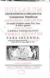 Bullarum privilegiorum ac diplomatum Romanorum Pontificum: pt.1. Ab anno IV. Sixti V. ... ad annum II. Clementis VIII. ... ab anno 1588. ad 1593