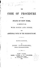 The Code of Procedure of the State of New York, as Amended to 1866, with Notes and Index: Also Additional Notes of the Decisions to 1865