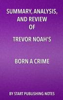 Summary Analysis And Review Of Trevor Noah S Born A Crime Book PDF