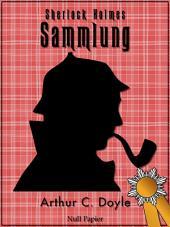 Sherlock Holmes – Sammlung: Alle Geschichten und Romane - Illustriert und kommentiert