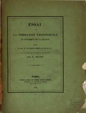 Essai sur la formation territoriale et politique de la France, depuis la fin du XIe siècle jusqu' à la fin du XVe ...