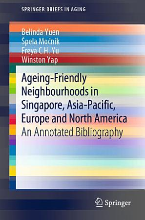 Ageing Friendly Neighbourhoods in Singapore  Asia Pacific  Europe and North America PDF