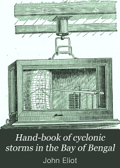 Hand-book of Cyclonic Storms in the Bay of Bengal: For the Use of Sailors ...