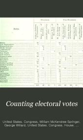 Counting Electoral Votes: Proceedings and Debates of Congress Relating to Counting the Electoral Votes for President and Vice-president of the United States