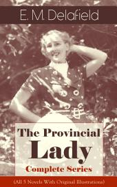 The Provincial Lady - Complete Series (All 5 Novels With Original Illustrations): The Diary of a Provincial Lady, The Provincial Lady Goes Further, The Provincial Lady in America, The Provincial Lady in Russia & The Provincial Lady in Wartime