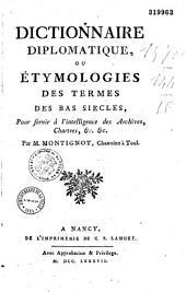 Dictionnaire de diplomatique,: ou étymologies des termes de la basse latinité, pour servir à l'intelligence des archives, chartres