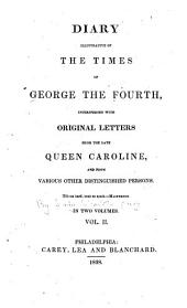 Diary Illustrative of the Times of George the Fourth: Interspersed with Original Letters from the Late Queen Caroline, and from Various Other Distinguished Persons ...