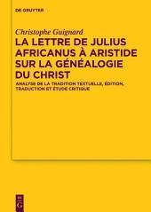 La lettre de Julius Africanus à Aristide sur la généalogie du Christ: Analyse de la tradition textuelle, édition, traduction et étude critique