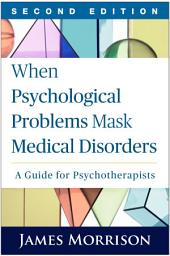 When Psychological Problems Mask Medical Disorders, Second Edition: A Guide for Psychotherapists, Edition 2
