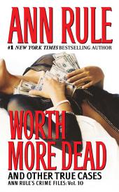 Worth More Dead: And Other True Cases