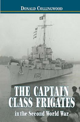 The Captain Class Frigates in the Second World War PDF
