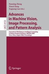 Advances in Machine Vision, Image Processing, and Pattern Analysis: International Workshop on Intelligent Computing in Pattern Analysis/Synthesis, IWICPAS 2006, Xi'an, China, August 26-27, 2006, Proceedings