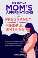 First Time Mom s Affirmations for Pregnancy and Mindful Birthing