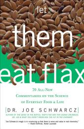 Let Them Eat Flax!: 62 All-New Commentaries on the Science of Everyday Food and Life